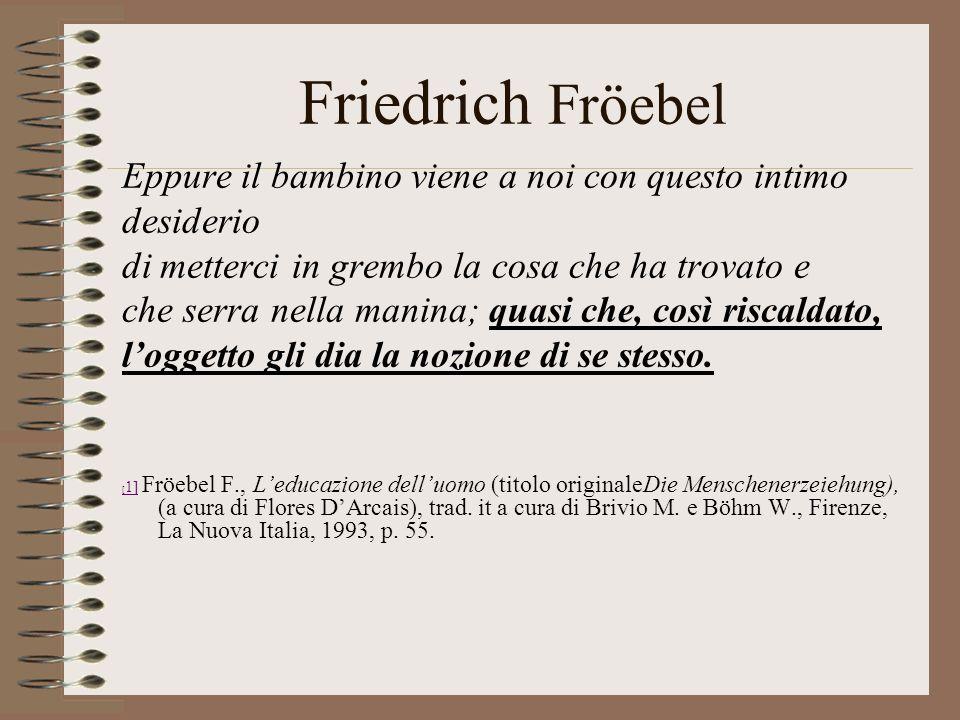 Friedrich Fröebel Eppure il bambino viene a noi con questo intimo