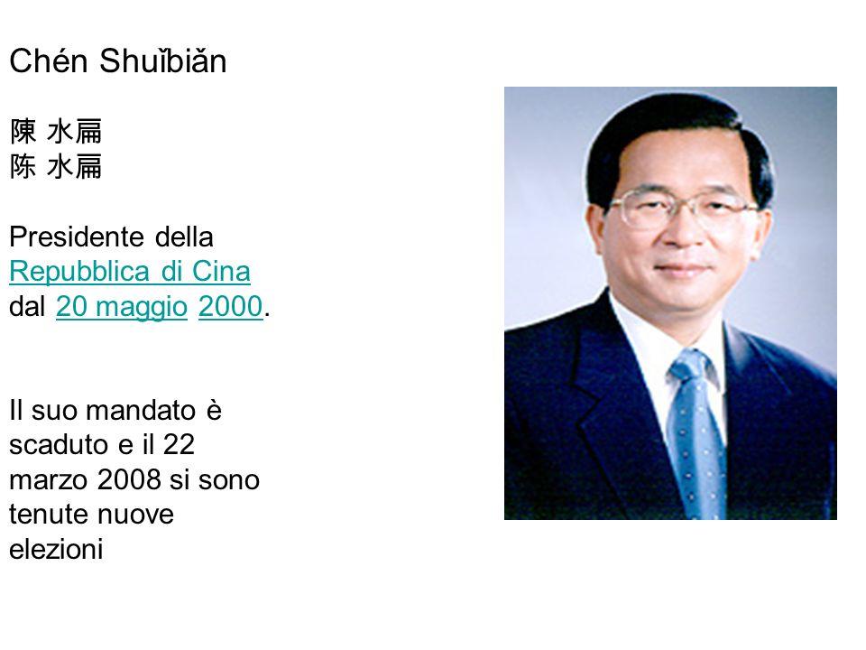Chén Shuǐbiǎn 陳 水扁. 陈 水扁. Presidente della Repubblica di Cina dal 20 maggio 2000.