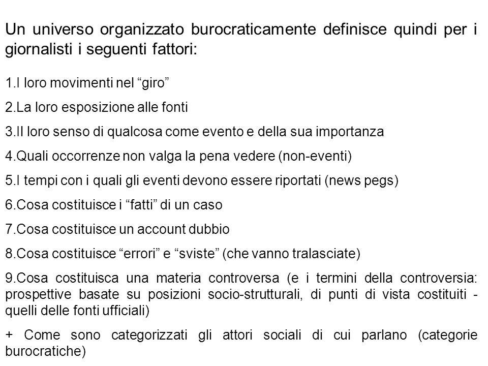Un universo organizzato burocraticamente definisce quindi per i giornalisti i seguenti fattori: