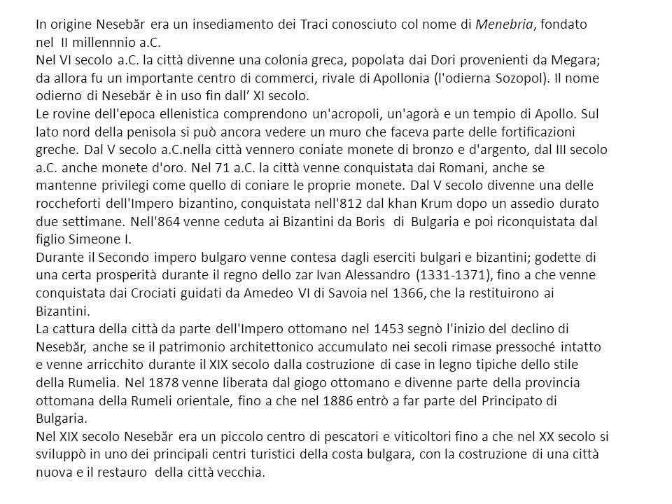 In origine Nesebăr era un insediamento dei Traci conosciuto col nome di Menebria, fondato nel II millennnio a.C.