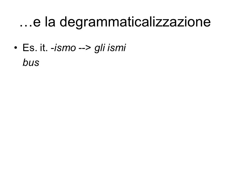 …e la degrammaticalizzazione