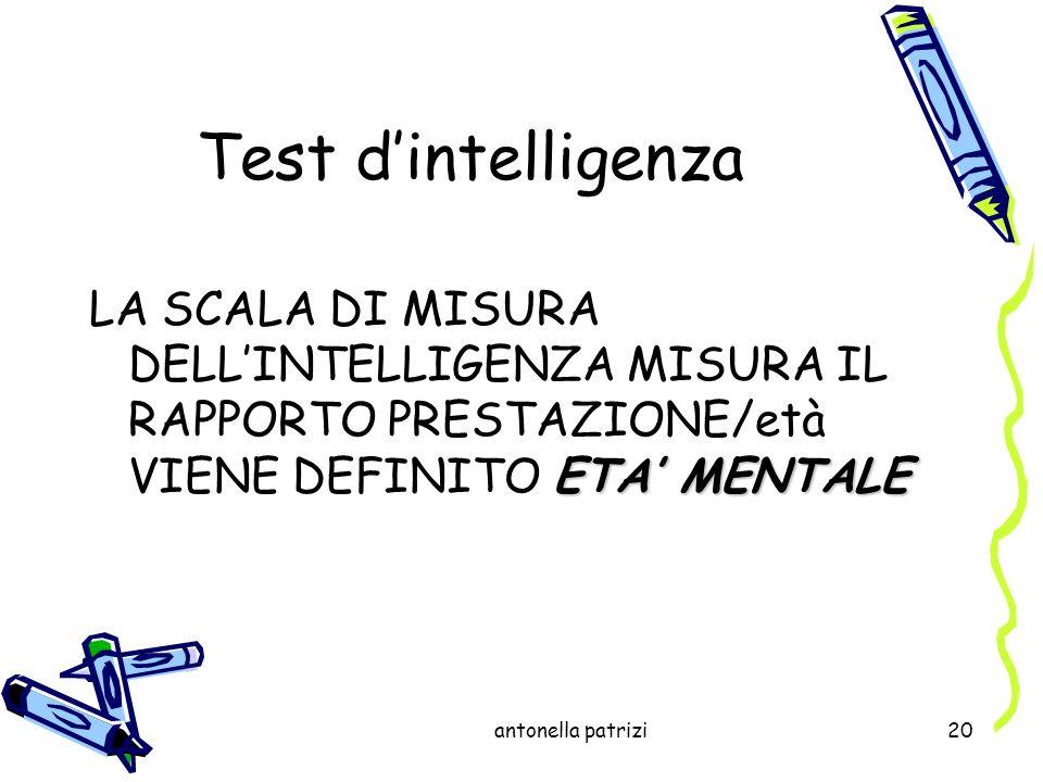 Test d'intelligenza LA SCALA DI MISURA DELL'INTELLIGENZA MISURA IL RAPPORTO PRESTAZIONE/età VIENE DEFINITO ETA' MENTALE.