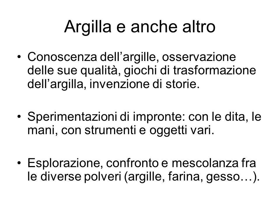 Argilla e anche altro Conoscenza dell'argille, osservazione delle sue qualità, giochi di trasformazione dell'argilla, invenzione di storie.