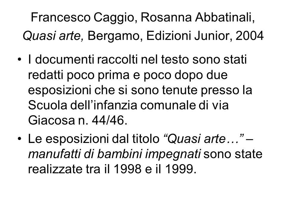 Francesco Caggio, Rosanna Abbatinali, Quasi arte, Bergamo, Edizioni Junior, 2004