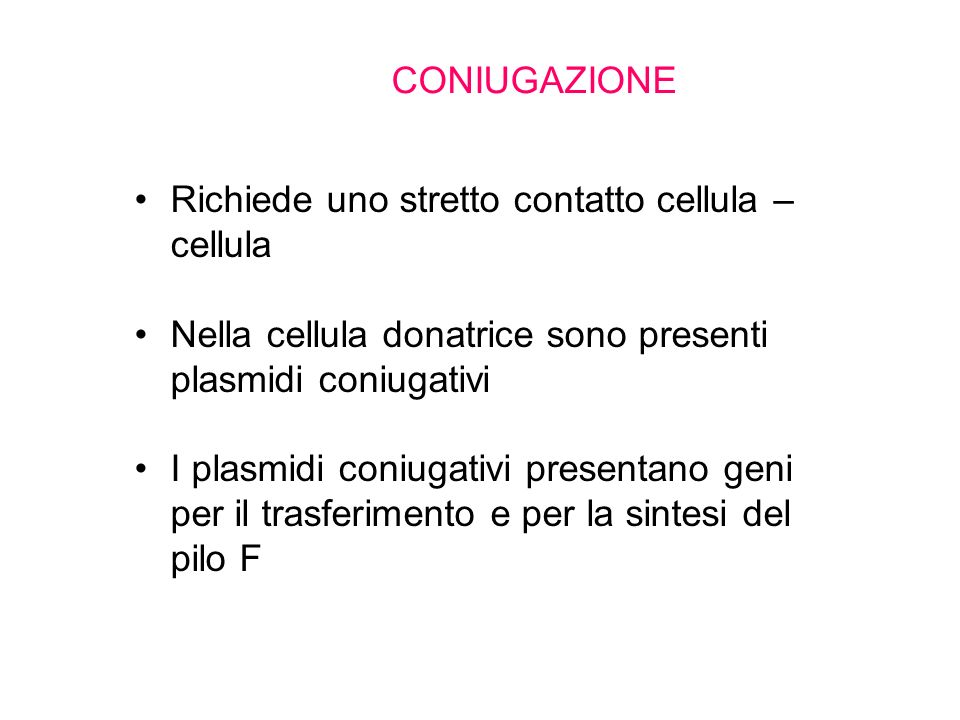 CONIUGAZIONERichiede uno stretto contatto cellula –cellula. Nella cellula donatrice sono presenti plasmidi coniugativi.