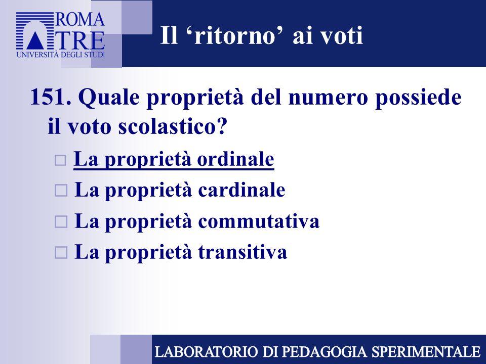 Il 'ritorno' ai voti 151. Quale proprietà del numero possiede il voto scolastico La proprietà ordinale.