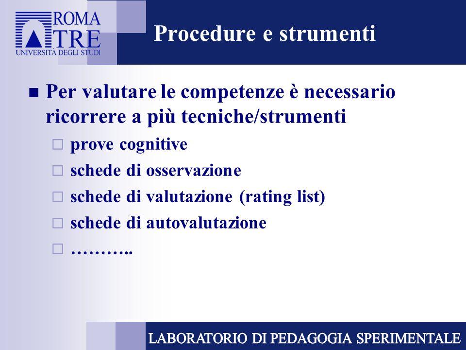Procedure e strumenti Per valutare le competenze è necessario ricorrere a più tecniche/strumenti. prove cognitive.