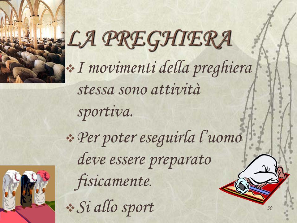 LA PREGHIERA I movimenti della preghiera stessa sono attività sportiva. Per poter eseguirla l'uomo deve essere preparato fisicamente.