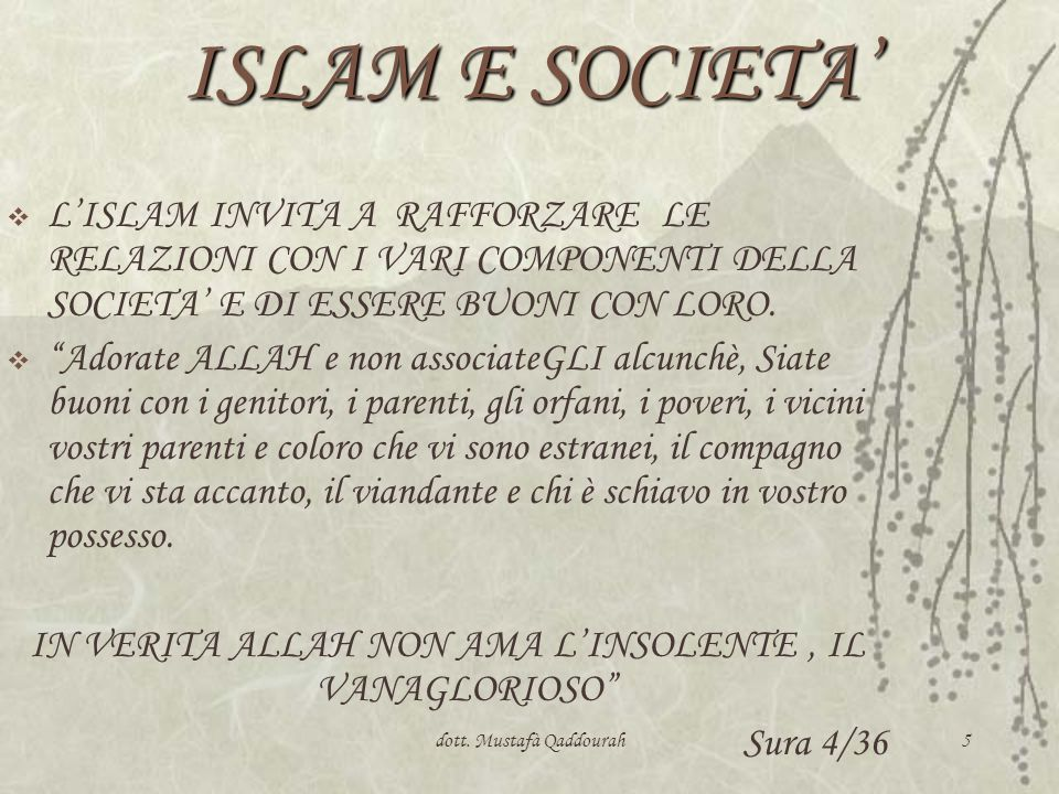 ISLAM E SOCIETA' L'ISLAM INVITA A RAFFORZARE LE RELAZIONI CON I VARI COMPONENTI DELLA SOCIETA' E DI ESSERE BUONI CON LORO.
