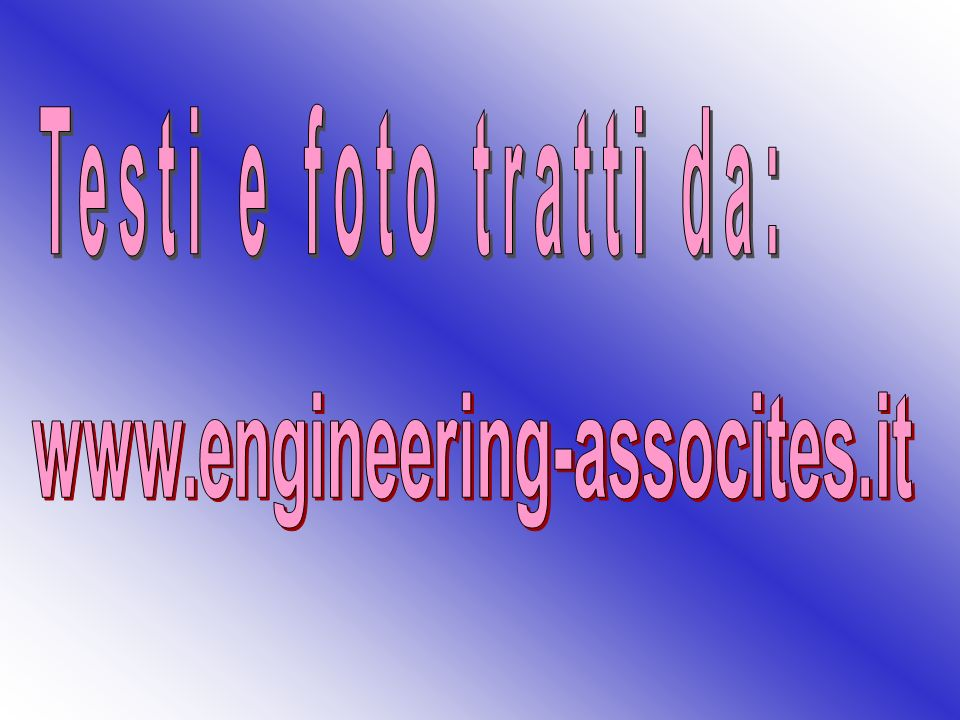 Testi e foto tratti da: www.engineering-assocites.it