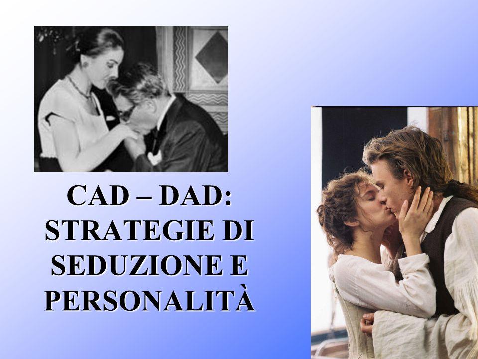 CAD – DAD: STRATEGIE DI SEDUZIONE E PERSONALITÀ