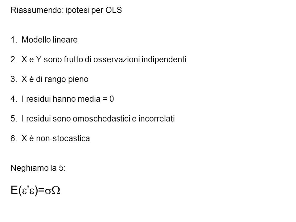 E(')= Riassumendo: ipotesi per OLS Modello lineare