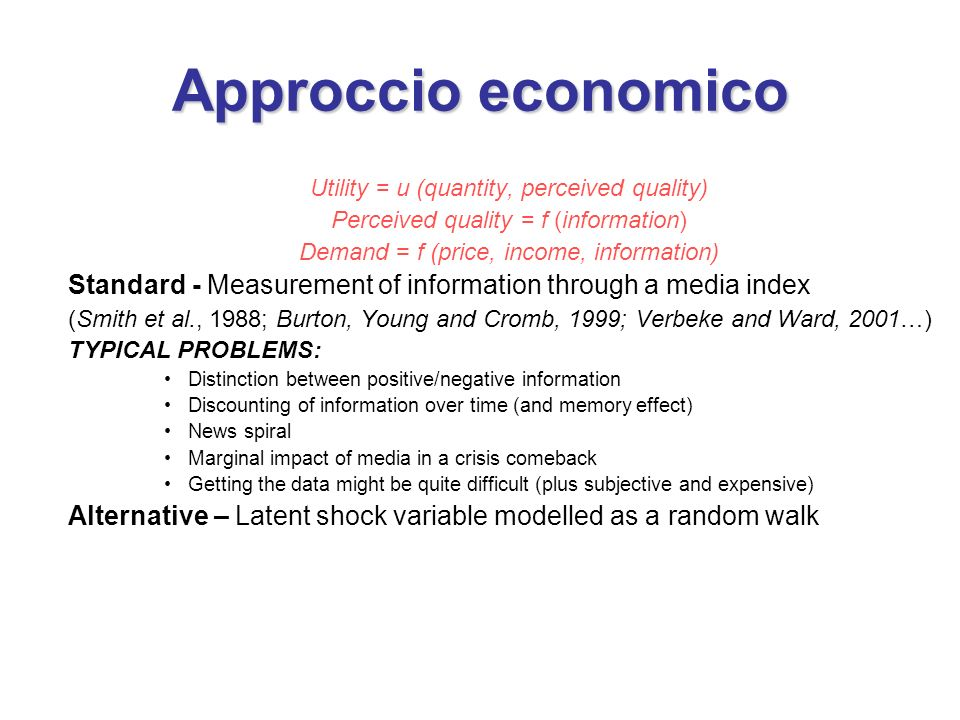 Approccio economicoUtility = u (quantity, perceived quality) Perceived quality = f (information) Demand = f (price, income, information)