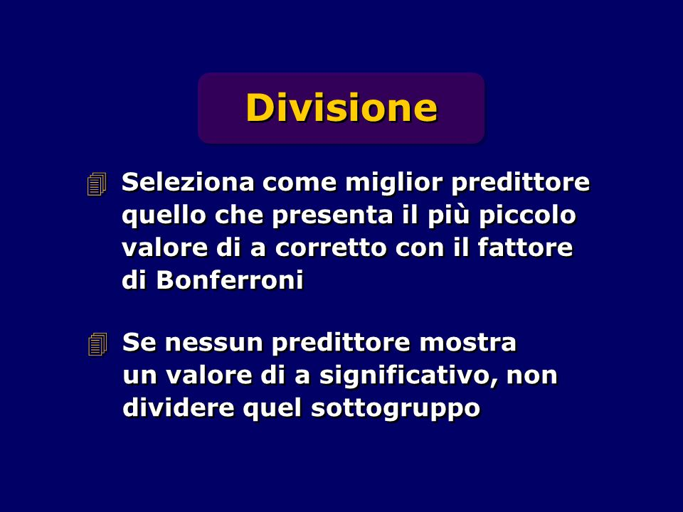 DivisioneSeleziona come miglior predittore quello che presenta il più piccolo valore di a corretto con il fattore di Bonferroni.