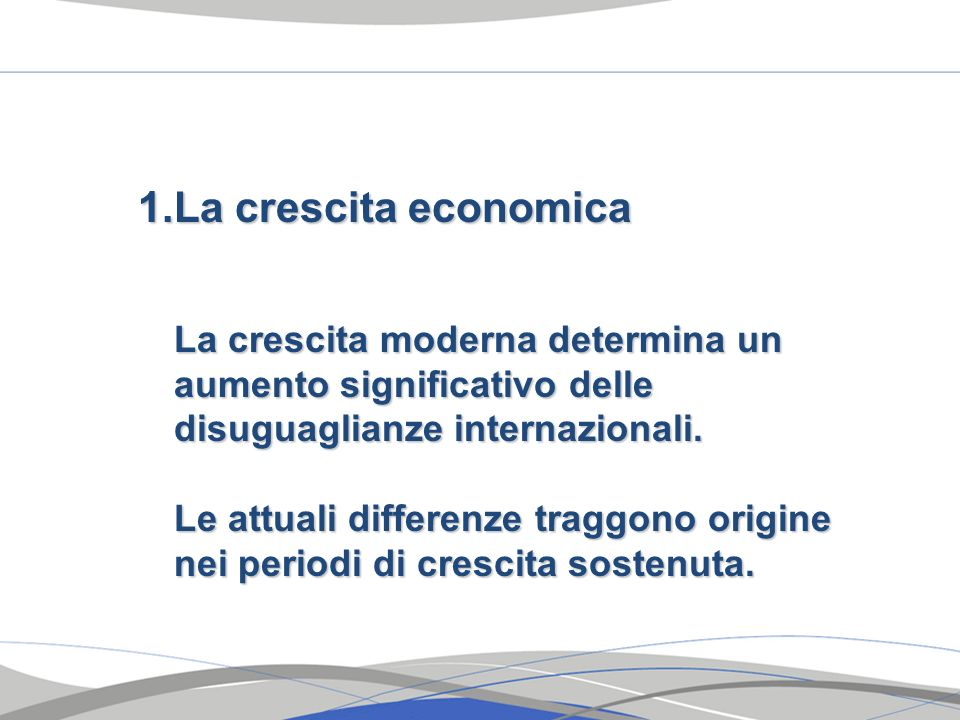La crescita economica La crescita moderna determina un aumento significativo delle disuguaglianze internazionali.