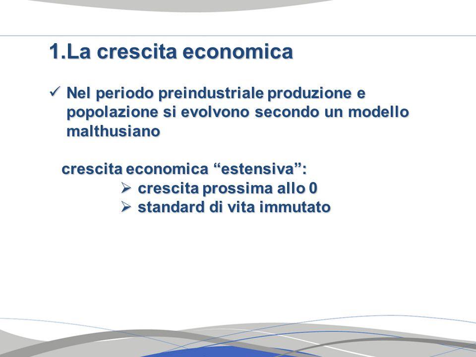 La crescita economica Nel periodo preindustriale produzione e popolazione si evolvono secondo un modello malthusiano.