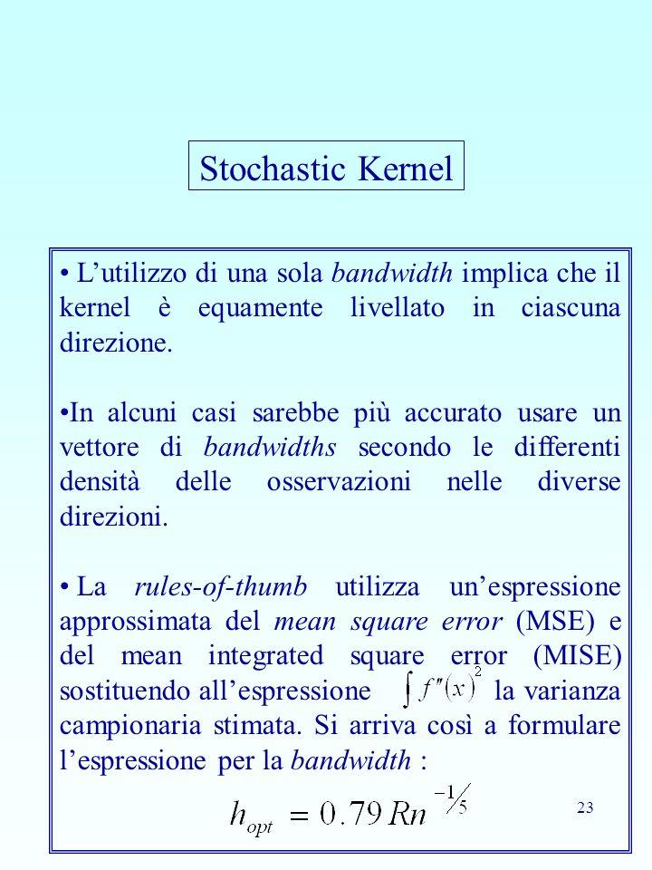 Stochastic Kernel L'utilizzo di una sola bandwidth implica che il kernel è equamente livellato in ciascuna direzione.