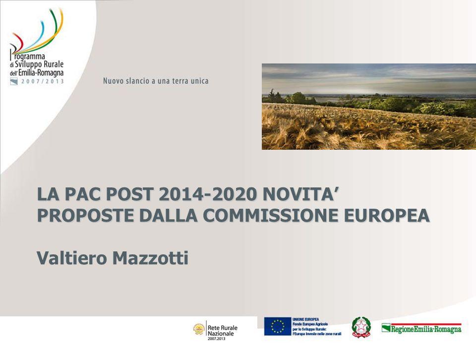 LA PAC POST 2014-2020 NOVITA' PROPOSTE DALLA COMMISSIONE EUROPEA Valtiero Mazzotti