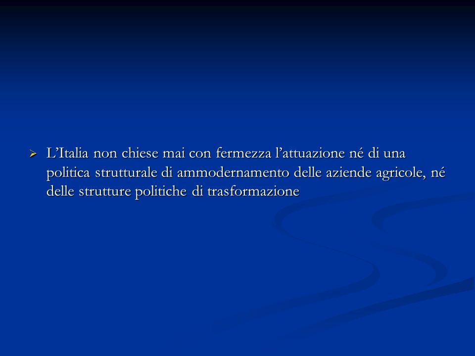 L'Italia non chiese mai con fermezza l'attuazione né di una politica strutturale di ammodernamento delle aziende agricole, né delle strutture politiche di trasformazione