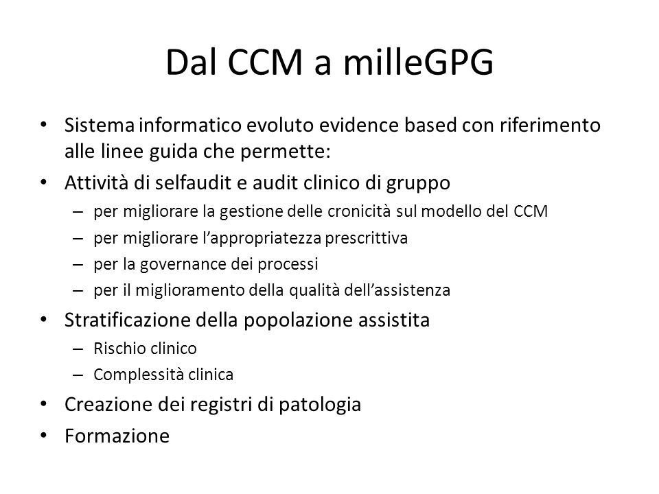 Dal CCM a milleGPG Sistema informatico evoluto evidence based con riferimento alle linee guida che permette: