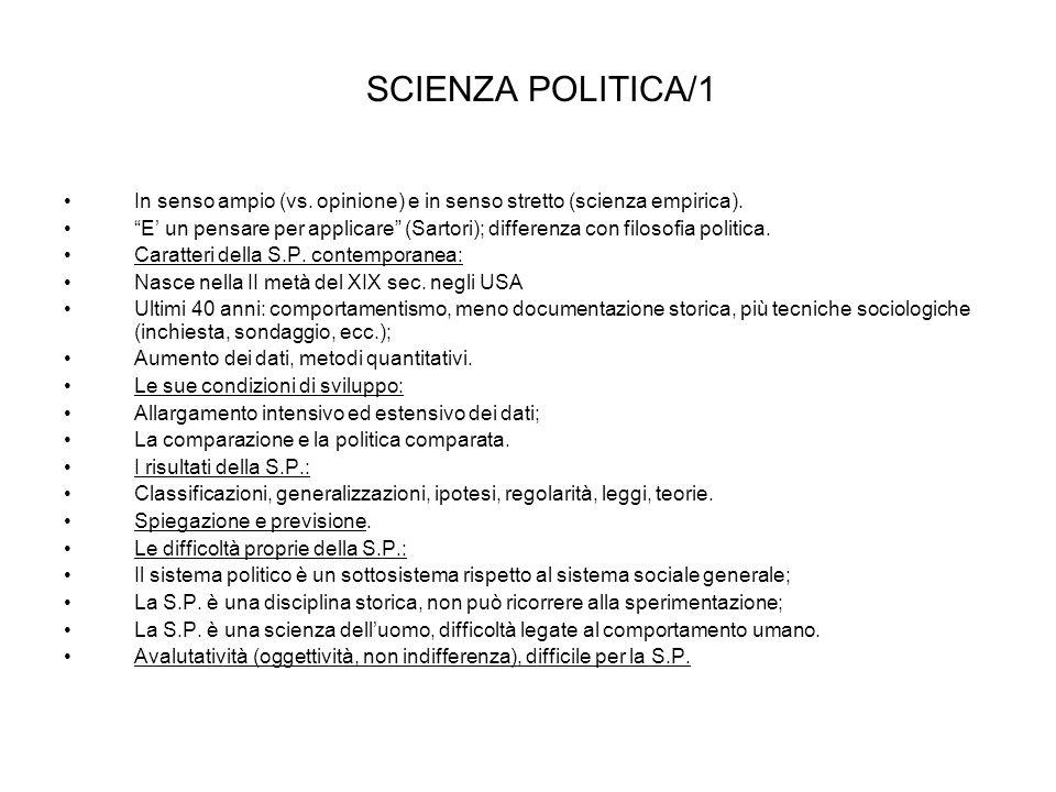 SCIENZA POLITICA/1 In senso ampio (vs. opinione) e in senso stretto (scienza empirica).
