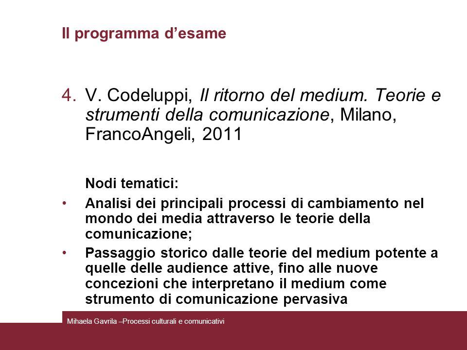 Il programma d'esame V. Codeluppi, Il ritorno del medium. Teorie e strumenti della comunicazione, Milano, FrancoAngeli, 2011.