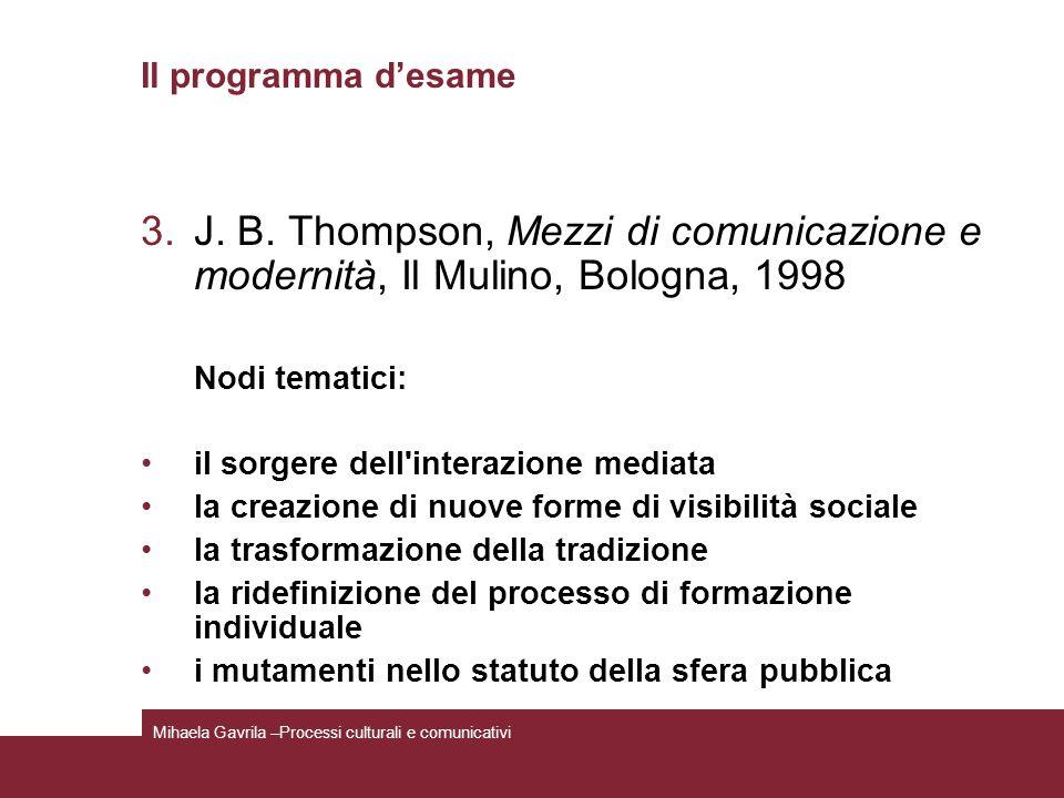 Il programma d'esame J. B. Thompson, Mezzi di comunicazione e modernità, Il Mulino, Bologna, 1998. Nodi tematici: