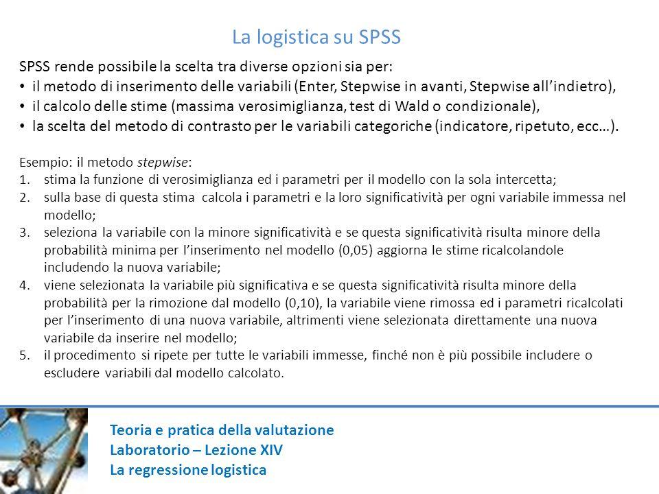 La logistica su SPSS SPSS rende possibile la scelta tra diverse opzioni sia per:
