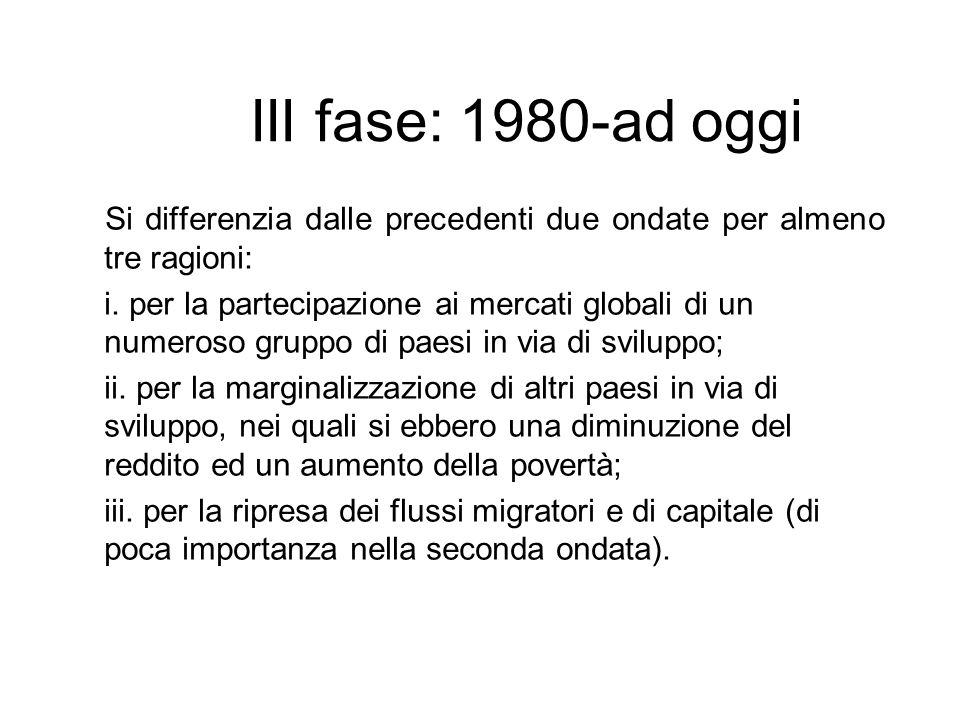 III fase: 1980-ad oggiSi differenzia dalle precedenti due ondate per almeno tre ragioni: