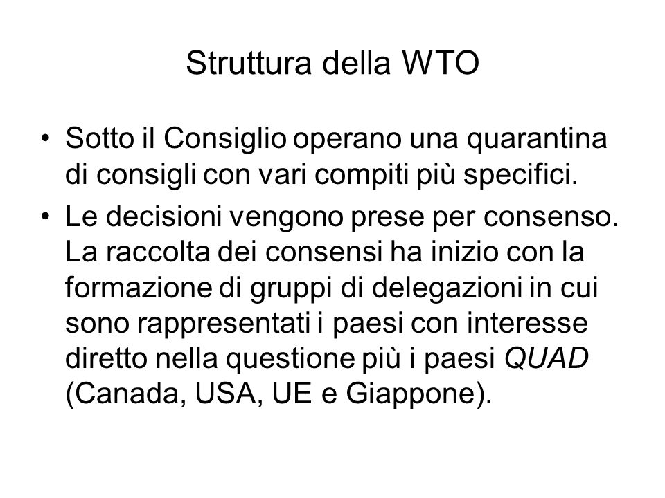 Struttura della WTO Sotto il Consiglio operano una quarantina di consigli con vari compiti più specifici.