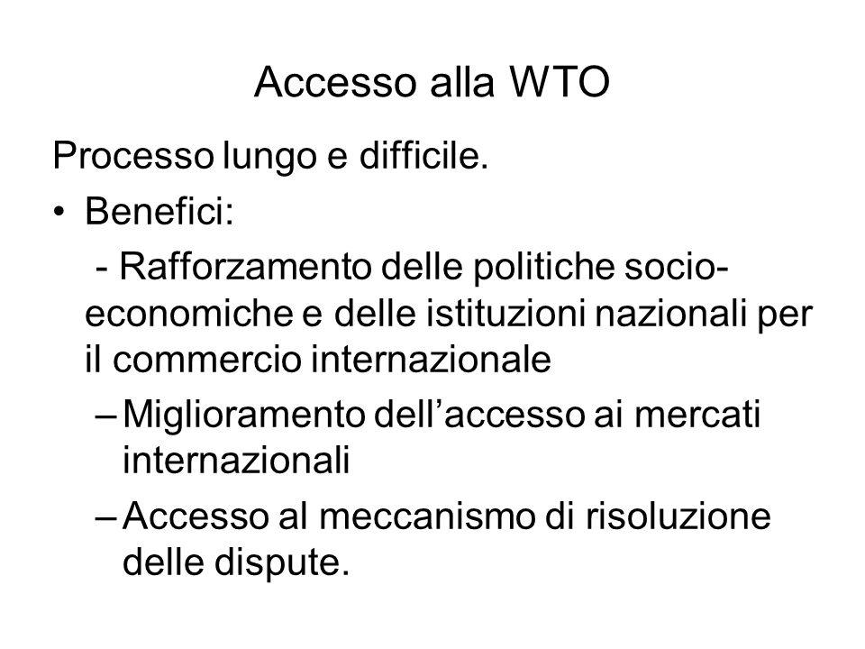 Accesso alla WTO Processo lungo e difficile. Benefici: