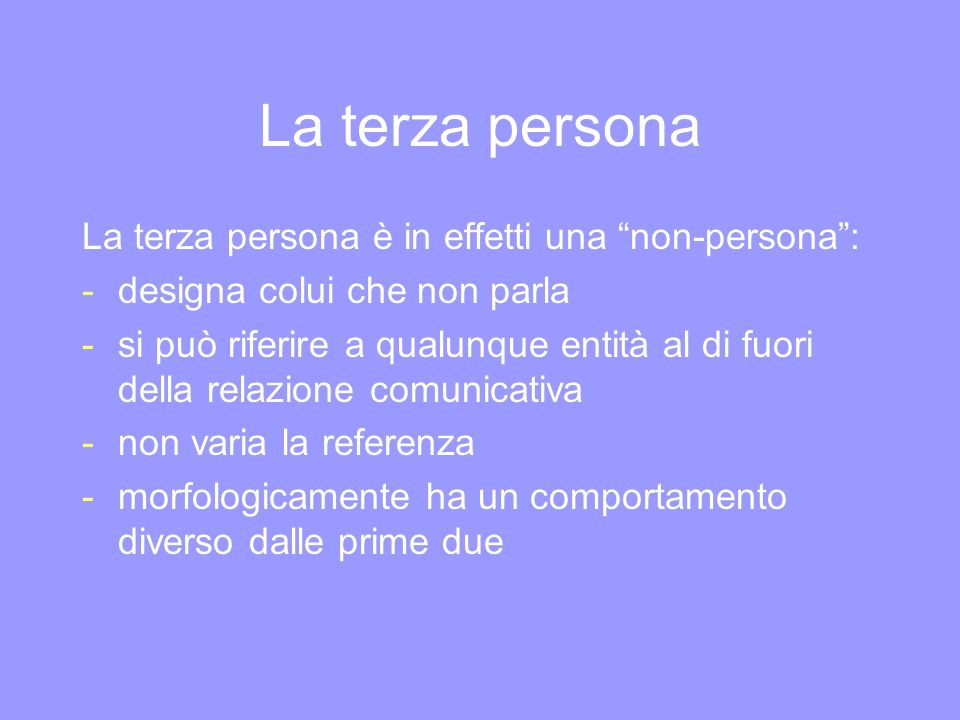 La terza persona La terza persona è in effetti una non-persona :