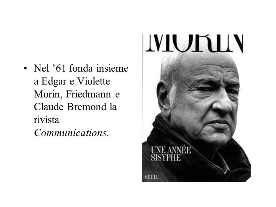 Nel '61 fonda insieme a Edgar e Violette Morin, Friedmann e Claude Bremond la rivista Communications.