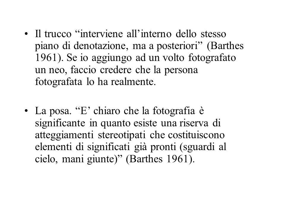 Il trucco interviene all'interno dello stesso piano di denotazione, ma a posteriori (Barthes 1961). Se io aggiungo ad un volto fotografato un neo, faccio credere che la persona fotografata lo ha realmente.