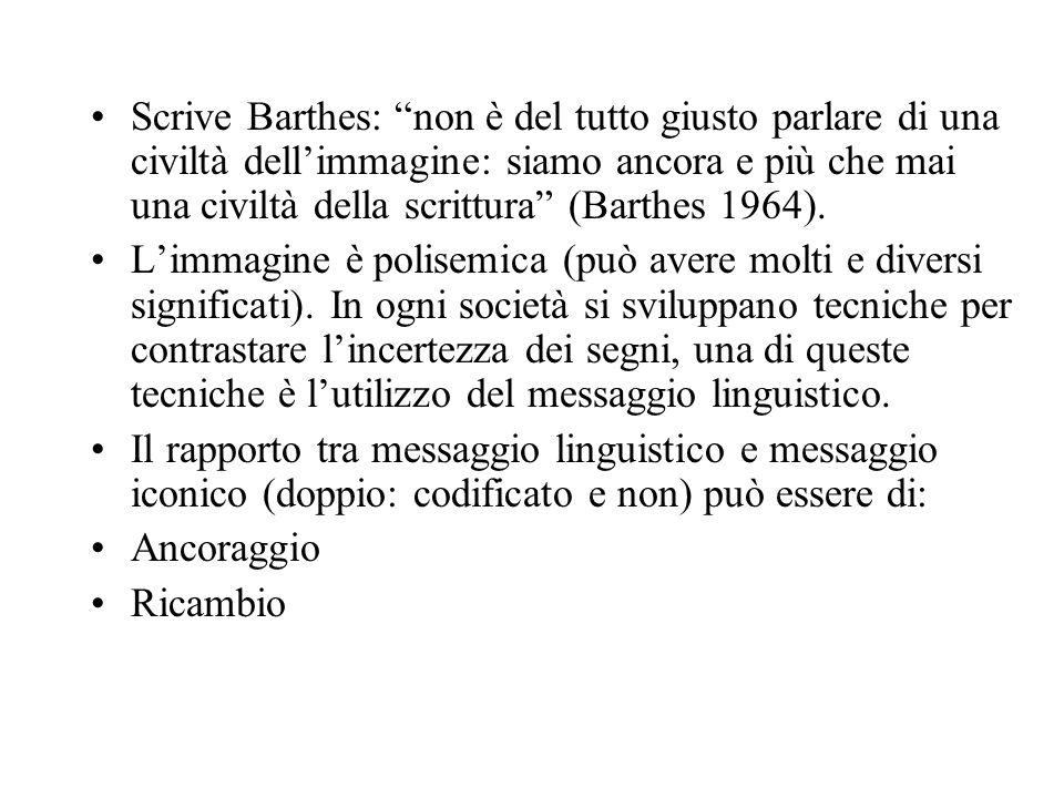 Scrive Barthes: non è del tutto giusto parlare di una civiltà dell'immagine: siamo ancora e più che mai una civiltà della scrittura (Barthes 1964).