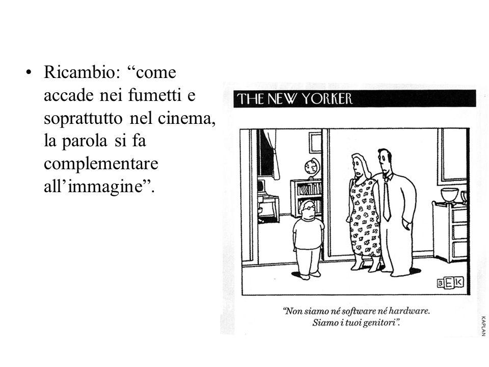 Ricambio: come accade nei fumetti e soprattutto nel cinema, la parola si fa complementare all'immagine .