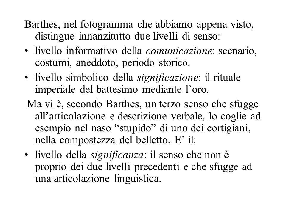 Barthes, nel fotogramma che abbiamo appena visto, distingue innanzitutto due livelli di senso: