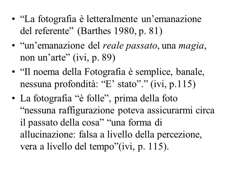 La fotografia è letteralmente un'emanazione del referente (Barthes 1980, p. 81)