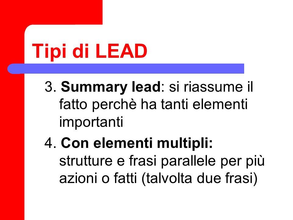 Tipi di LEAD 3. Summary lead: si riassume il fatto perchè ha tanti elementi importanti.