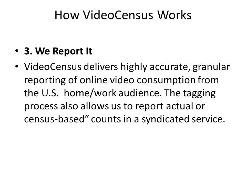 How VideoCensus Works 3. We Report It