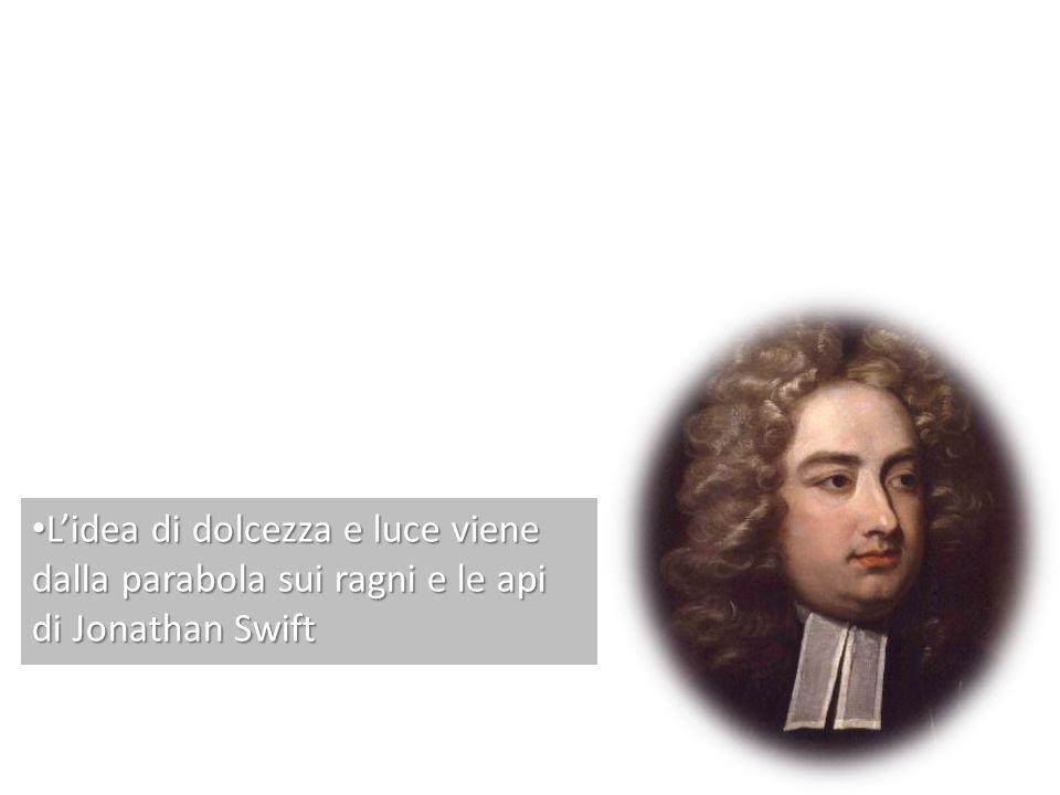 L'idea di dolcezza e luce viene dalla parabola sui ragni e le api di Jonathan Swift