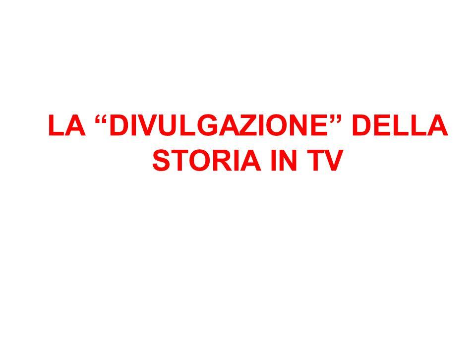 LA DIVULGAZIONE DELLA STORIA IN TV