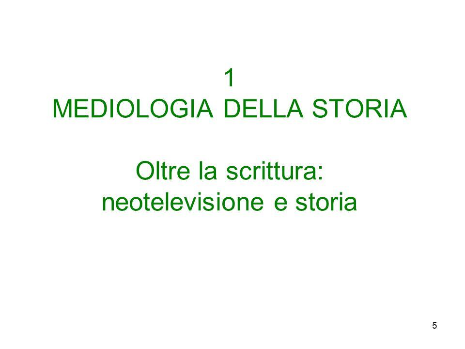 1 MEDIOLOGIA DELLA STORIA Oltre la scrittura: neotelevisione e storia
