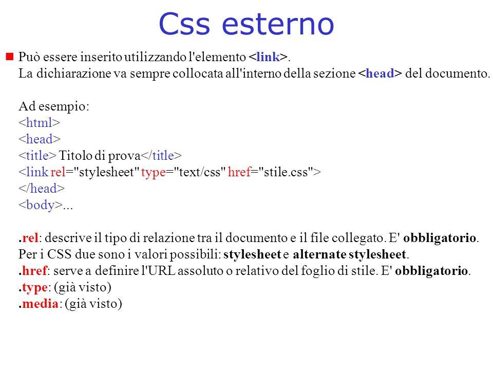 Css esterno Può essere inserito utilizzando l elemento <link>.