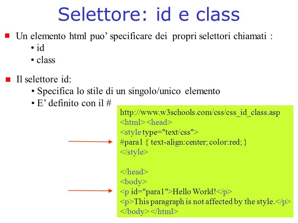 Selettore: id e class Un elemento html puo' specificare dei propri selettori chiamati : id. class.