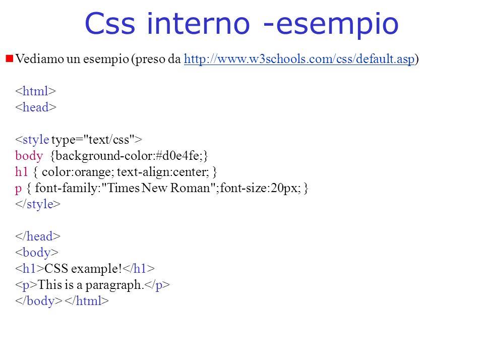 Css interno -esempio Vediamo un esempio (preso da http://www.w3schools.com/css/default.asp) <html>