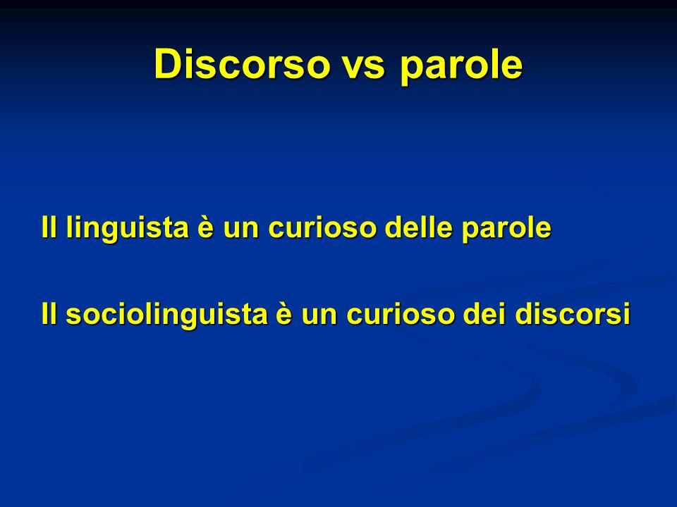 Discorso vs parole Il linguista è un curioso delle parole