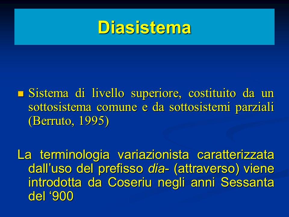 Diasistema Sistema di livello superiore, costituito da un sottosistema comune e da sottosistemi parziali (Berruto, 1995)