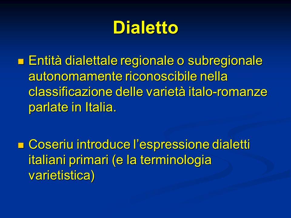 Dialetto Entità dialettale regionale o subregionale autonomamente riconoscibile nella classificazione delle varietà italo-romanze parlate in Italia.