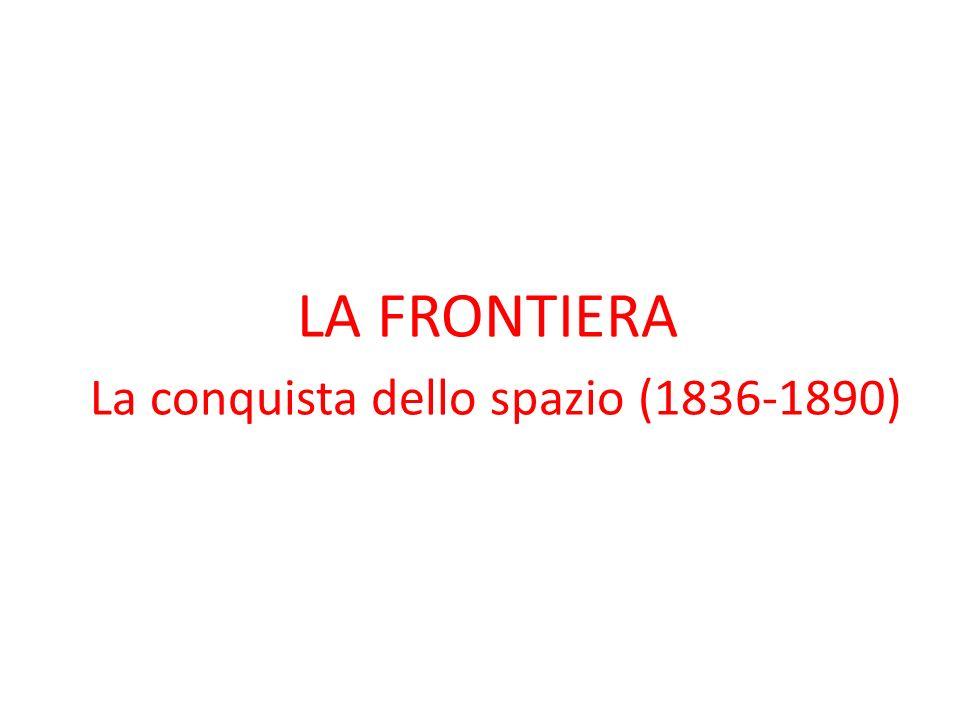 LA FRONTIERA La conquista dello spazio (1836-1890)
